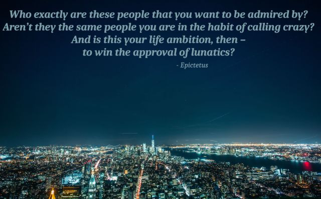 epictetus quote #approval #affirmation #lunatics #craziness #insanity #admiration #life #humanity #people #impressions #observations #opinions #respect