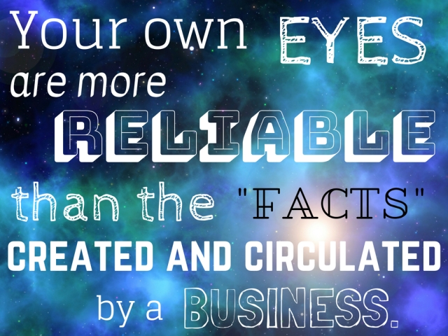 "Your own eyes are more reliable than the ""facts"" created and circulated by a business"